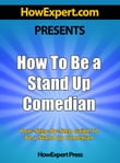 How To Be a Stand Up Comedian: Your Step-By-Step Guide To Being a Stand Up Comedian