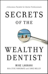 Secrets of the Wealthy Dentist: A Business Parable for Dental Professionals