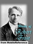 Works Of Robert Frost: (150+) Includes A Boy's Will, North Of Boston, Mountain Interval And Other Poems. (Mobi Collected Works)
