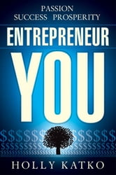 Entrepreneur You: Passion, success, prosperity