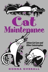 Cat Maintenance: Urban Cat Care and Other Catastrophes