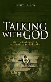 Talking With God: Prayers, Meditations&Conversations for God-seekers