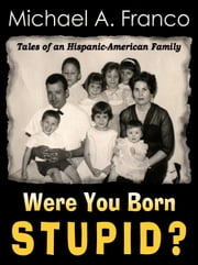 download Were You Born Stupid? Tales of an Hispanic-American Family book