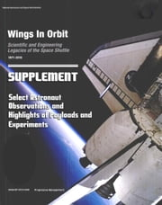 Wings in Orbit: Scientific and Engineering Legacies of the Space Shuttle - Select Astronaut Observations and Highlights of Shuttle Program Payloads and Experiments Supplement (NASA TM-2011-216150)