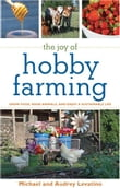 The Joy of Hobby Farming: Grow Food, Raise Animals, and Enjoy a Sustainable Life