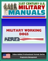 21st Century U.S. Military Manuals: Military Working Dogs Field Manual - FM 3-19.17 (Value-Added Professional Format Series)