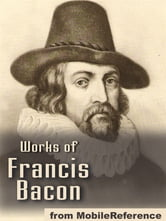Works Of Francis Bacon: Essays, Valerius Terminus Of The Interpretation Of Nature, The Advancement Of Learning, The Wisdom Of The Ancients, Novum Organum / The New Organon & The New Atlantis (Mobi Collected Works)