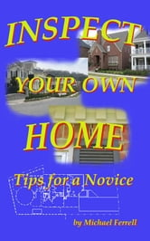 Inspect Your Own Home: Tips for a Novice