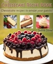 The Cheesecake Recipe Book - Cheesecake recipes to amaze your guests!