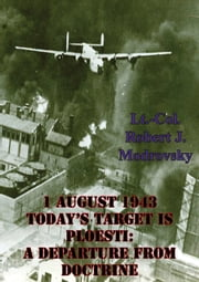 1 August 1943 - Today's Target Is Ploesti: A Departure From Doctrine