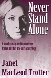 Never Stand Alone: A heartrending and impassioned drama: third in the Durham Trilogy