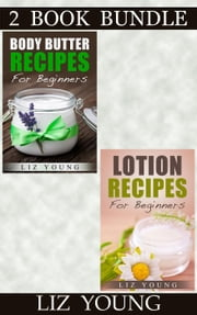"(2 Book Bundle) ""Body Butter Recipes For Beginners"" & ""Lotion Recipes For Beginners"""