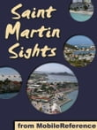 St. Martin Sights: a travel guide to the top 10 attractions and top 20 beaches in St. Martin and St. Maarten, Caribbean (Mobi Sights)