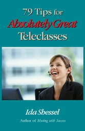 79 Tips for Absolutely Great Teleclasses