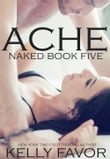 ACHE (Naked, Book 5)