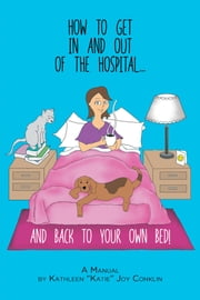 How To Get In And Out Of The Hospital... And Back To Your Own Bed!