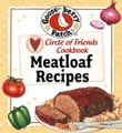Circle of Friends Cookbook - 25 Meatloaf Recipes