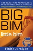 BIG BIM little bim: The Practical Approach to Building Information Modeling - Integrated Practice Done the Right Way!