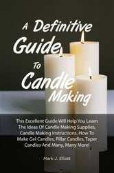 A Definitive Guide To Candle Making