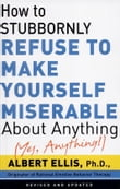 How To Stubbornly Refuse To Make Yourself Miserable About Anything-yes, Anything!,