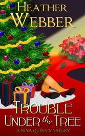 Trouble Under the Tree (A Nina Quinn Mystery)