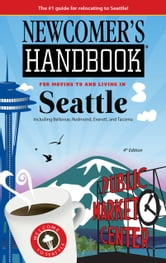 Newcomer's Handbook for Moving to and Living in Seattle, 4th Edition
