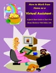How to Work from Home as a Virtual Assistant - A Quick Start Guide to Your Own Home Business and Online Jobs