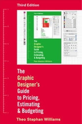 The Graphic Designer's Guide to Pricing, Estimating, and Budgeting, Third Edition