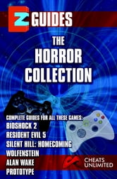 EZ Guides: The Horror Collection: Alan Wake / BioShock 2 / Resident Evil 5 / Silent Hill: Homecoming / Wolfenstein / Prototype: Alan Wake / BioShock 2 / Resident Evil 5 / Silent Hill: Homecoming / Wolfenstein / Prototype