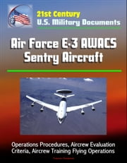 21st Century U.S. Military Documents: Air Force E-3 AWACS Sentry Aircraft - Operations Procedures, Aircrew Evaluation Criteria, Aircrew Training Flying Operations