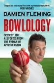 Bowlology: Cricket, Life and Stories from the Avenue of Apprehension