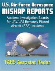 U.S. Air Force Aerospace Mishap Reports: Accident Investigation Boards for Incidents Involving the TARS Tethered Aerostat Radar System in 2011 and 2012