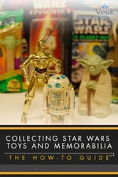 Collecting Star Wars Toys and Memorabilia: The How-To Guide