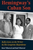 Hemingway's Cuban Son: Reflections on the Writer by His Longtim Majordomo