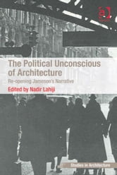 The Political Unconscious of Architecture