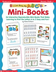 I Can Write My ABC's: Mini-Books: 26 Interactive Reproducible Mini-Books That Make Learning to Print the Letters A to Z Easy and Fun!