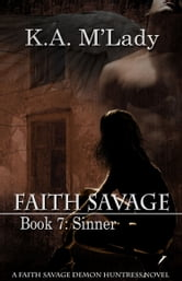 Faith Savage, Demon Huntress: Book 7 - Sinner