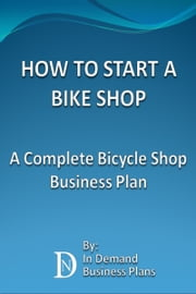 How To Start A Bike Shop: A Complete Bicycle Shop Business Plan