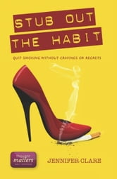 Stub Out The Habit: Quit Smoking Without Cravings Or Regrets