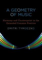 A Geometry of Music : Harmony and Counterpoint in the Extended Common Practice