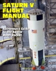 Saturn V Flight Manual: Astronaut's Guide to the Apollo Moon Rocket