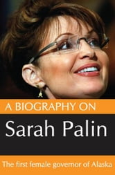 A Biography On Sarah Palin: The first female Govenor of Alaska