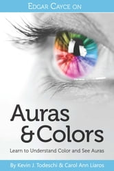 Edgar Cayce on Auras & Colors: Learn to Understand Color and See Auras