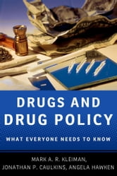 Drugs and Drug Policy : What Everyone Needs to Know