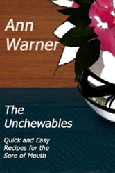 The Unchewables: Quick and Easy Recipes for the Sore of Mouth