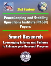 21st Century Peacekeeping and Stability Operations Institute (PKSOI) Papers - Smart Research: Leveraging Interns and Fellows to Enhance your Research Program