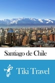 Santiago de Chile (Chile) Travel Guide - Tiki Travel