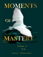 Moments of Mastery: Volume Two