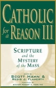 Catholic for a Reason III: Scripture and the Mystery of the Mass