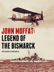 John Moffat: Legend of the Bismarck